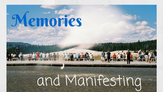Memories and Manifesting